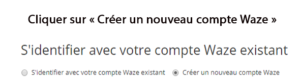 cliquer sur Créer un nouveau compte Waze »
